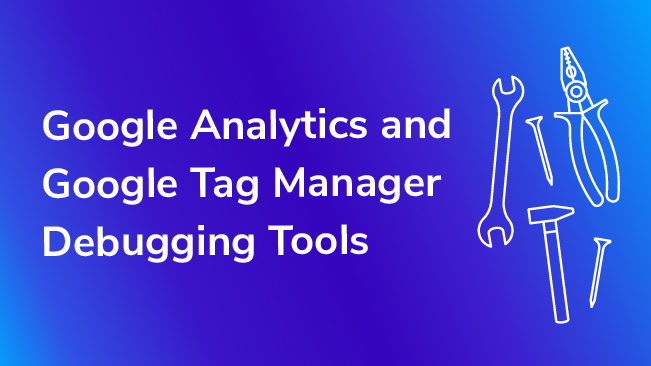 Google Analytics And Google Tag Manager Debugging Tools