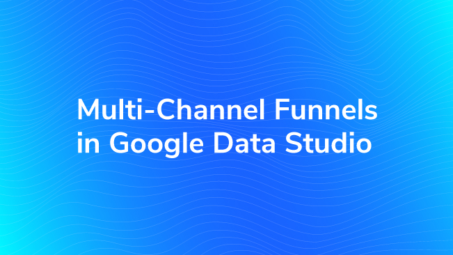 Multi-Channel Funnels In Google Data Studio