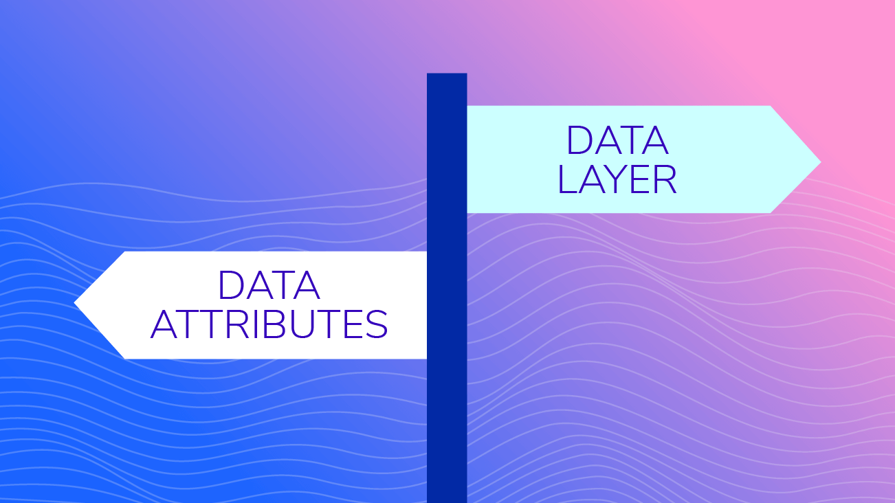 Data Attributes or Data Layer? blog image