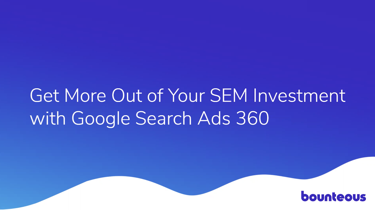 Get More Out of Your SEM Investment with Google Search Ads 360