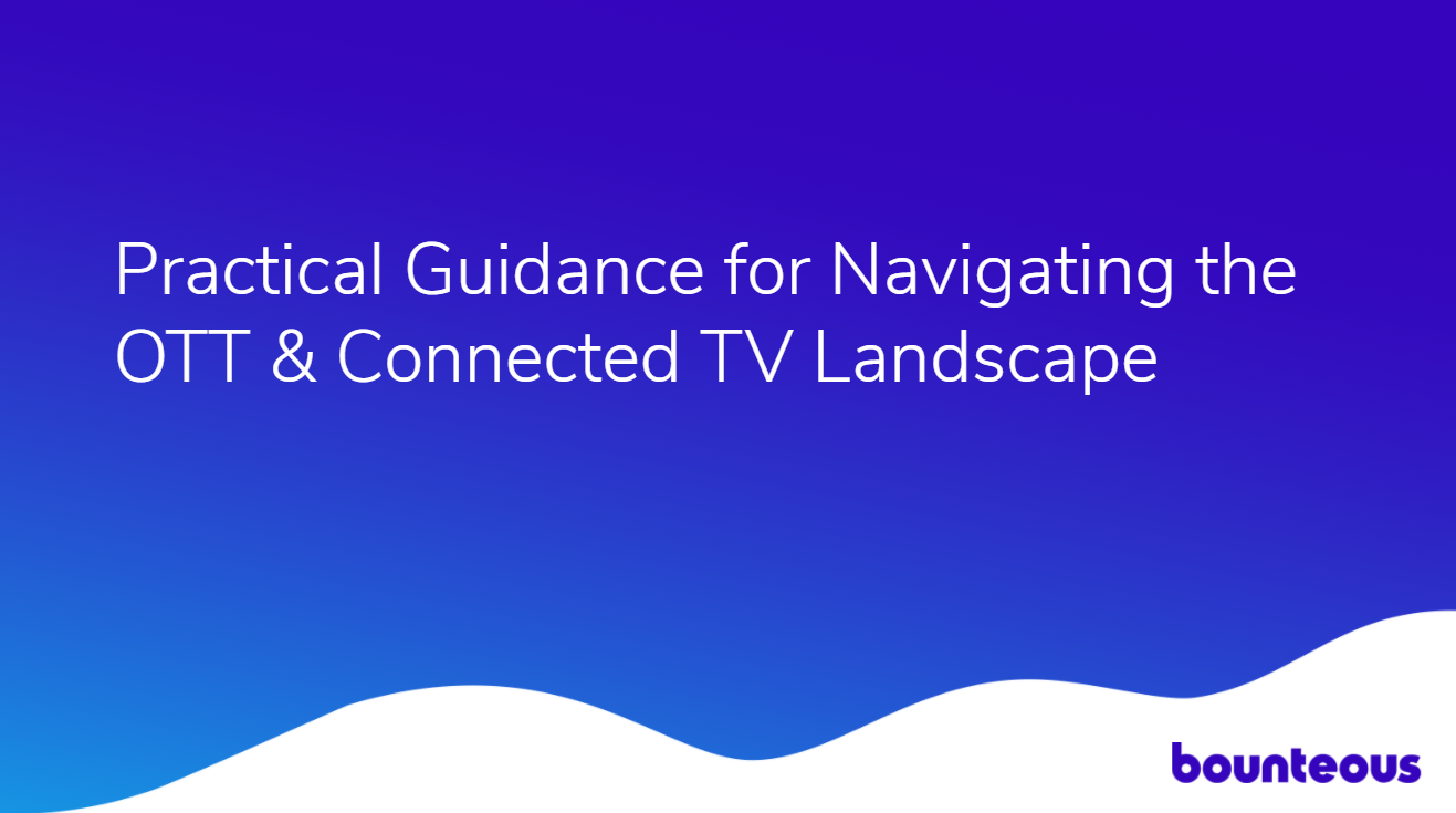 Practical Guidance for Navigating the OTT & Connected TV Landscape