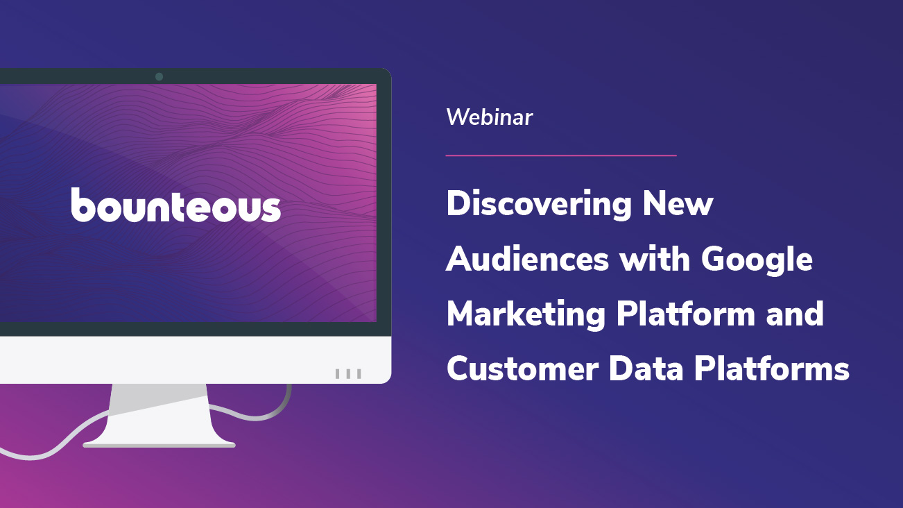 Webinar Image: Discovering New Audiences with Google Marketing Platform and Customer Data Platforms