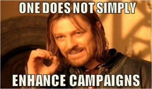 Be Cautiously Optimistic about Enhanced Campaigns as Boromir Suggests