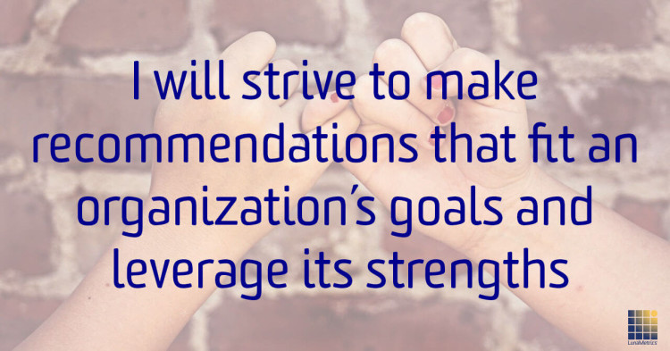 I-will-strive-to-make-recommendations-that-fit-an-organization-goals-and-leverage-its-strengths