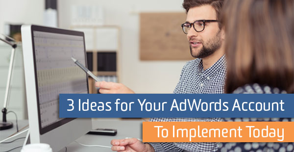 3-ideas-for-your-adwords-account-to-implement-today