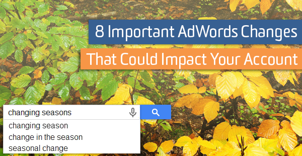 8 AdWords Changes That Could Impact Your Account