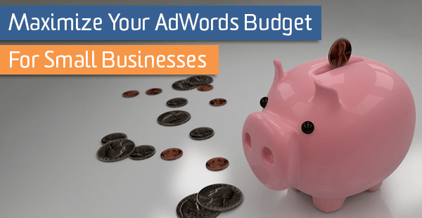 maximize your adwords budget for small businesses bounteous