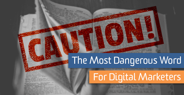 Most Dangerous Word for Digital Marketers Cover Image