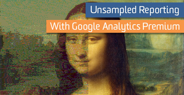 Google Analytics 360 Unsampled Blog