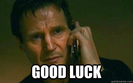 Liam Neeson Taken - good luck meme