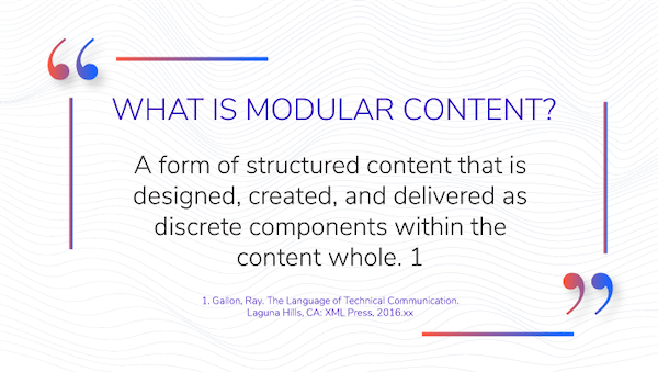 image showing definition of modular content which reads: a form of structured content that is designed, created, and delivered as discrete components within the content whole