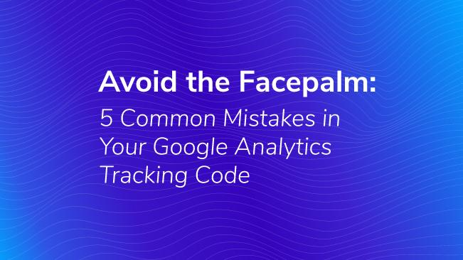 5 Common Mistakes in Your Google Analytics Code | Bounteous