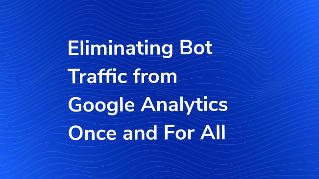 Eliminating Bot Traffic from Google Analytics Once and For