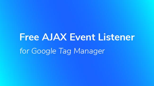 Free AJAX Event Listener for Google Tag Manager | Bounteous