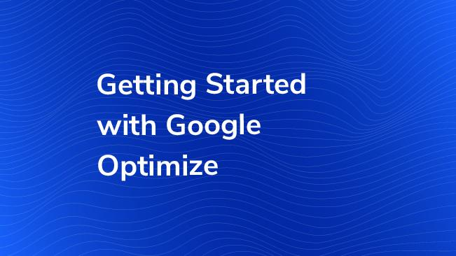 Getting Started With Google Optimize | Bounteous
