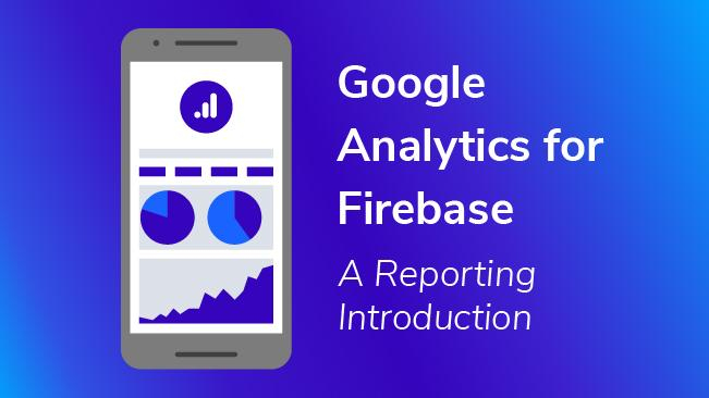a7fcdefb4c0b Google Analytics For Firebase  A Reporting Introduction