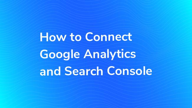 How To Connect Google Analytics And Search Console | Bounteous