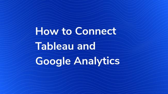 How To Connect Tableau And Google Analytics | Bounteous