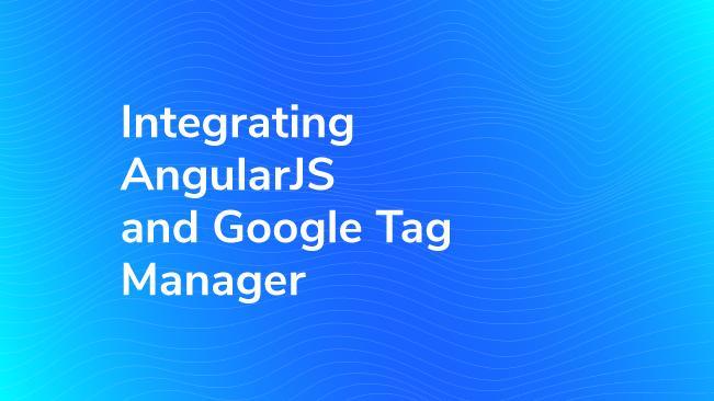 Integrating AngularJS & Google Tag Manager | Bounteous