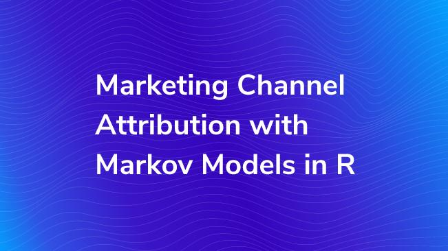 Marketing Channel Attribution with Markov Models in R | Bounteous