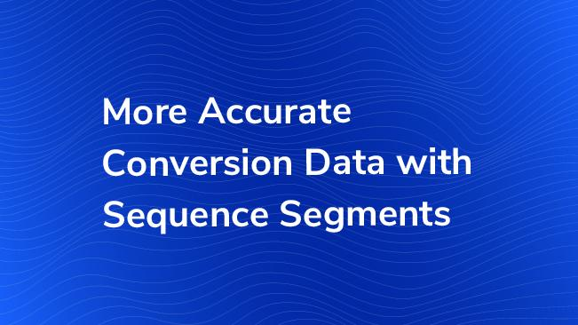 more accurate conversion data with sequence segments bounteous