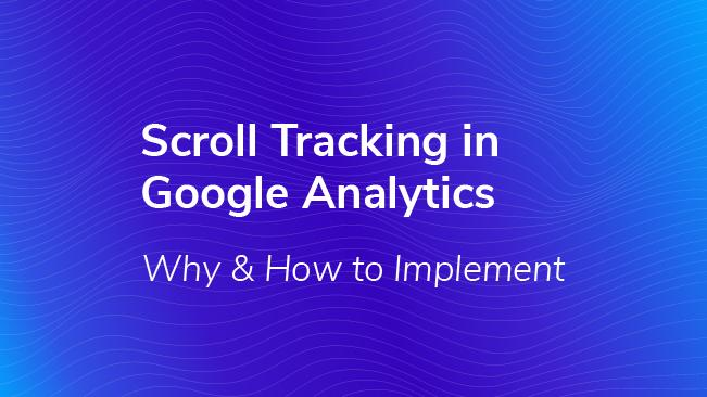 Scroll Tracking in Google Analytics: Why & How to Implement
