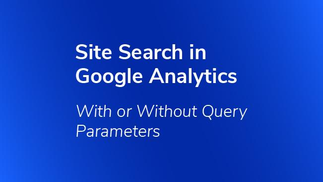 Site Search in Google Analytics - With or Without Query