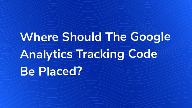 Where should the Google Analytics Tracking Code Be Placed? | Bounteous