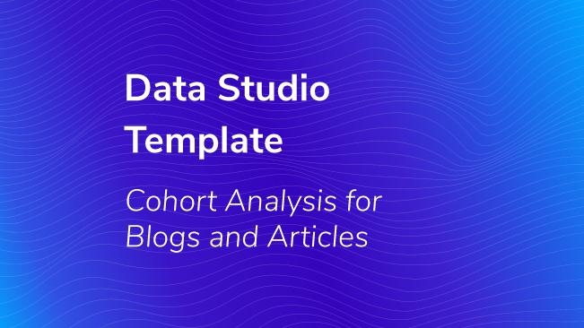 Data Studio Template Cohort Analysis For Blogs And Articles Bounteous