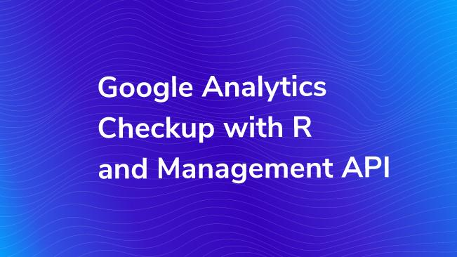 Google Analytics Checkup With R And Management API | Bounteous
