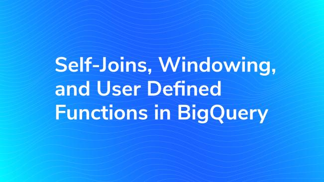 Self-Joins, Windowing, and User Defined Functions in