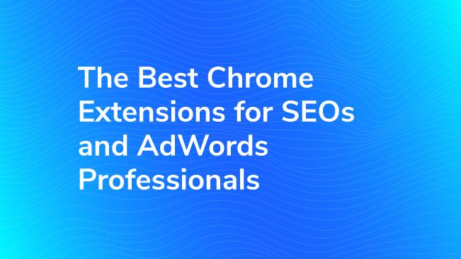 Best Chrome Extensions for SEOs & AdWords Professionals