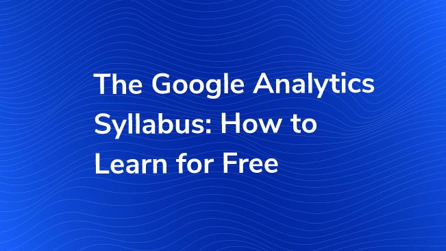 The Google Analytics Syllabus: How To Learn For Free | Bounteous