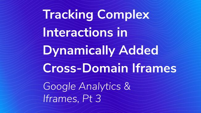 Tracking Interactions In Cross-Domain Iframes - Dynamic