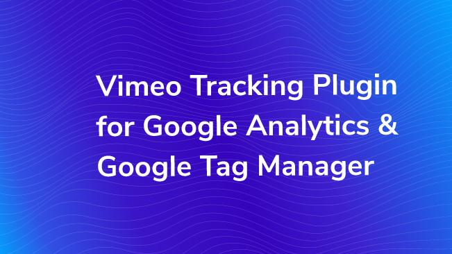 Vimeo Tracking for Google Analytics & Google Tag Manager