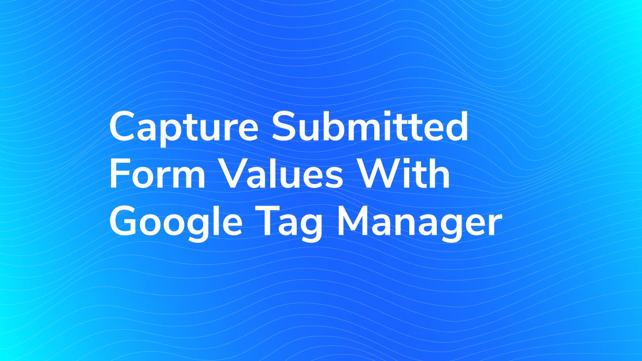 Capture Submitted Form Values with Google Tag Manager