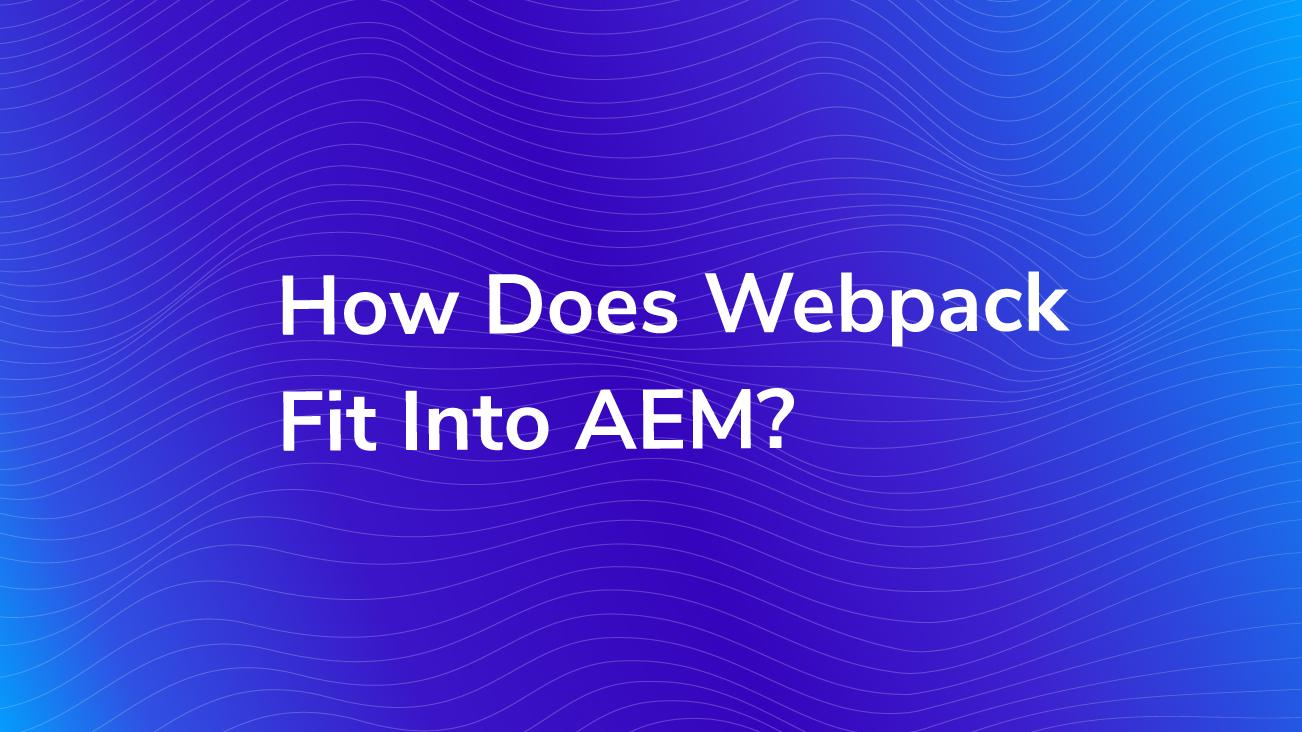 How Does Webpack Fit Into AEM? | Bounteous