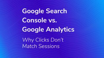 Google Search Console Vs. Google Analytics - Why Clicks Don't Match Sessions